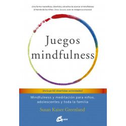 JUEGOS MINDFULNESS. MINDFULNESS Y MEDITACION PARA NIÑOS, ADOLESCENTES Y TODA LA FAMILIA
